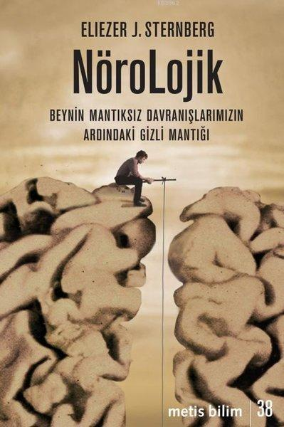 Nörolojik; Beynin Mantıksız Davranışlarımızın Ardındaki Gizli Mantığı