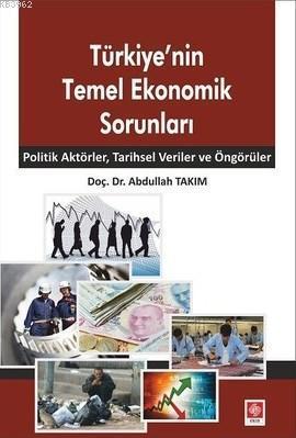 Türkiye'nin Temel Ekonomik Sorunları; Politik Aktörler, Tarihsel Veriler ve Öngörüler