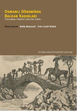 Osmanlı Döneminde Balkan Kadınları; Toplumsal Cinsiyet, Kültür, Tarih