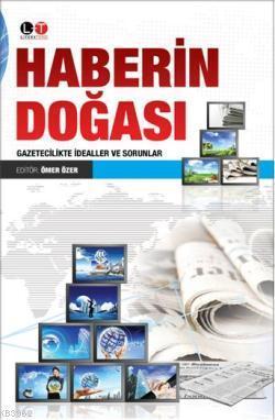 Haberin Doğası; Gazetecilikte İdealler ve Sorunlar