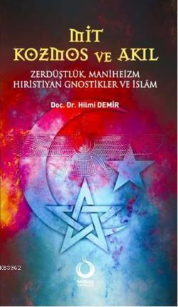 Mit Kozmos ve Akıl; Zerdüşlük, Maniheizm, Hıristiyan Gnostikler ve İslâm