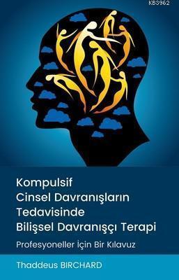Kompulsif Cinsel Davranışların Tedavisinde Bilişsel Davranışçı Terapi; Profesyoneller İçin Bir Kılavuz