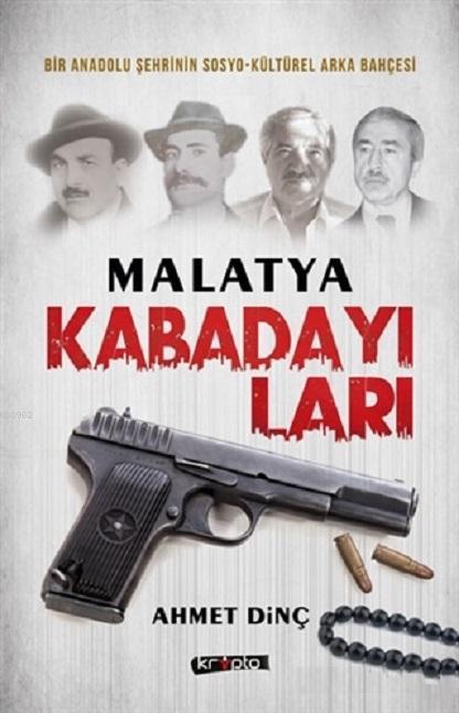 Malatya Kabadayıları; Bir Anadolu Şehrinin Sosyo-Kültürel Arka Bahçesi