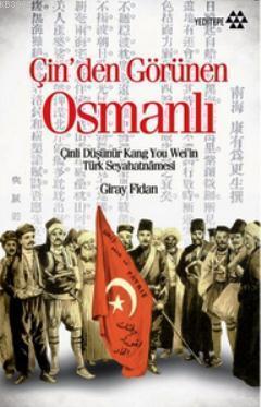 Çin'den Görünen Osmanlı; Çinli Düşünür Kang You Weil'in Türk Seyahatnamesi
