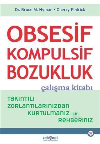 Obsesif Kompulsif Bozukluk Çalışma Kitabı; Takıntılı Zorlantılarınızdan Kurtulmanız için Rehberiniz