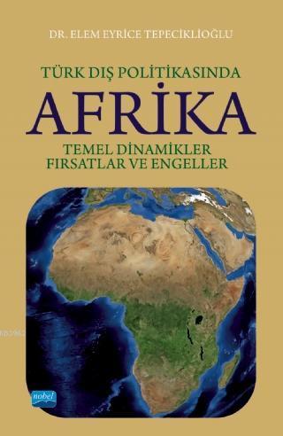 Türk Dış Politikasında Afrika; Temel Dinamikler, Fırsatlar ve Engeller