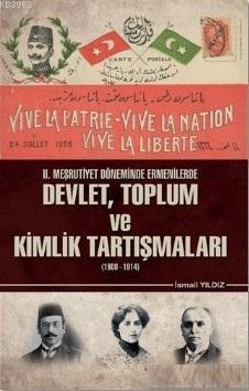 2. Meşrutiyet Döneminde Ermenilerde Devlet Toplum ve Kimlik Tartışmaları (1908 - 1914)