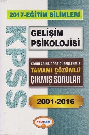 KPSS Eğitim Bilimleri Gelişim Psikolojisi 2017; Tamamı Çözümlü Çıkmış Sorular 2001 2016