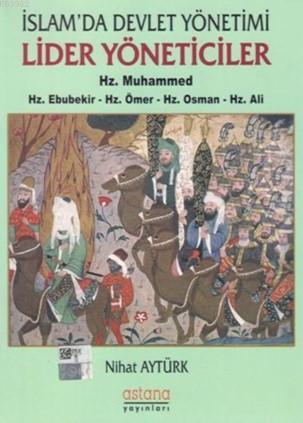 İslam'da Devlet Yönetimi Lider Yöneticiler; Hz. Muhammed Hz. Ebubekir Hz. Ömer  Hz. Osman Hz. Ali