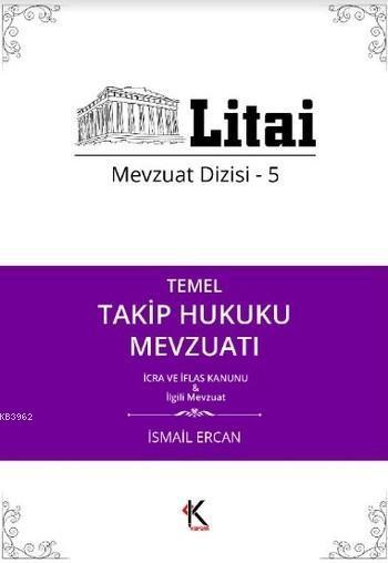 Temel Takip Hukuku Mevzuatı İcra ve İflas Kanunu; Litai Mevzuat Dizisi 5