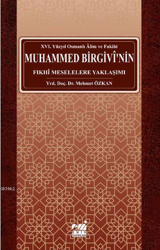 Osmanlı Alim ve Fakihi Muhammed Birgivî'nin Fıkhî Meselelere Yaklaşımı (xvı. Yüzyıl)
