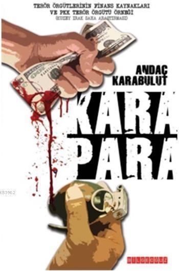 Kara Para; Terör Örgütlerinin Finans Kaynakları ve PKK Terör Örgütü Örneği