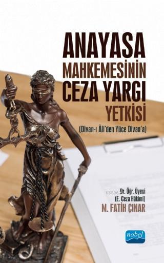 Anayasa Mahkemesinin Ceza Yargı Yetkisi (Divan-ı Ali'den Yüce Divan'a)