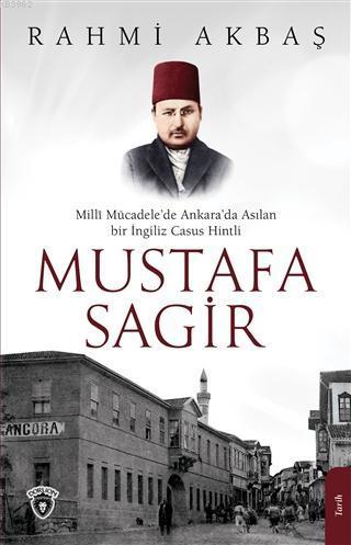 Mustafa Sagir; Milli Mücadele'de Ankara'da Asılan Bir İngiliz Casus Hintli