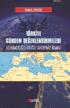 Türkiye Gündem Değerlendirmeleri; Ortadoğu - Doğu - Akdeniz - İran