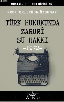 Türk Hukukunda Zaruri Su Hakkı; Nostaljik Hukuk Dizisi - 15 -