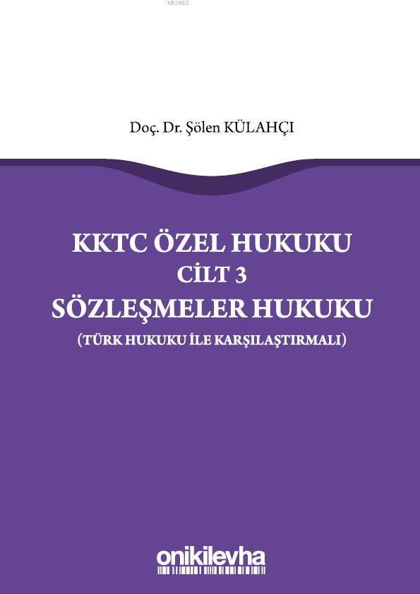 KKTC Özel Hukuku Cilt 3 Sözleşmeler Hukuku (Türk Hukuku ile Karşılaştırmalı)