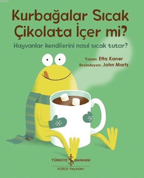Kurbağalar Sıcak Çikolata İçer Mi?; Hayvanlar Kendilerini Nasıl Sıcak Tutar?