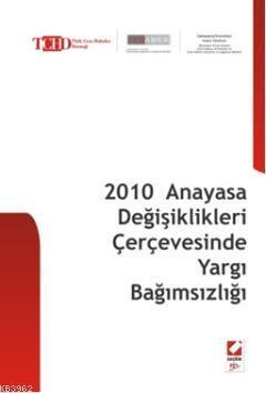 2010 Anayasa Değişiklikleri Çerçevesinde Yargı Bağımsızlığı