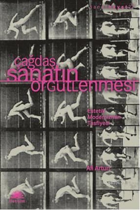 Çağdaş Sanatın Örgütlenmesi; Estetik Modernizmin Tasfiyesi