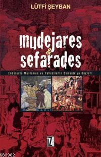 Mudejares & Sefarades; Endülüslü Müslüman ve Yahudilerin Osmanlı'ya Göçleri