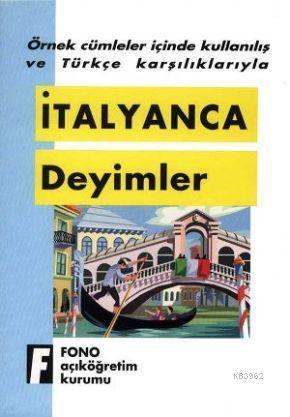 İtalyanca Deyimler; Örnek Cümleler İçinde Kullanılış ve Türkçe Karşılıklarıyla