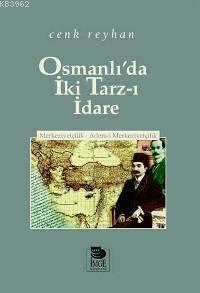 Osmanlı'da İki Tarz-ı İdare -  Merkeziyetçilik - Adem-i Merkeziyetçilik