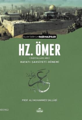 II. Halife Hz. Ömer (ra) Hayatı, Şahsiyeti ve Dönemi; İslam Tarihi Raşid Halifeler Dönemi