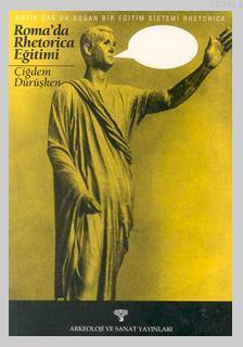 Rhetorica Antik Çağda Doğan Bir Eğitim Sistemi Roma'da Rhetorica Eğitimi