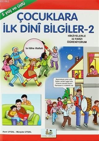 Çocuklara İlk Dini Bilgiler 2; Hikayelerle İmanın ve İslamın Şartları