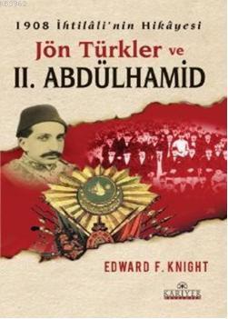 Jön Türkler ve II.Abdülhamid; 1908 İhtilali'nin Hikayesi