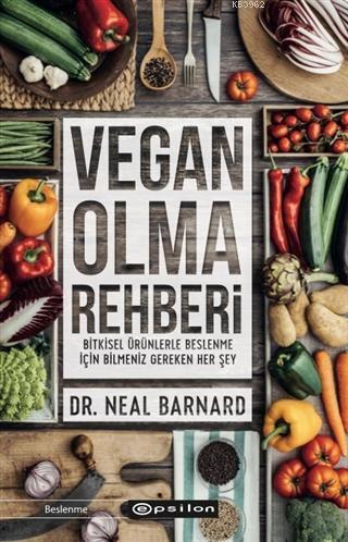 Vegan Olma Rehberi; Bitkisel Ürünlerle Beslenme İçin Bilmeniz Gereken Her Şey Vegan Starter Kit