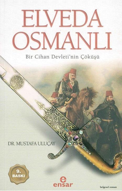 Elveda Osmanlı; Bir Cihan Devletinin Çöküşü