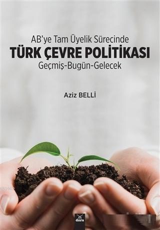 AB'ye Tam Üyelik Sürecinde Türk Çevre Politikası; Geçmiş - Bugün - Gelecek