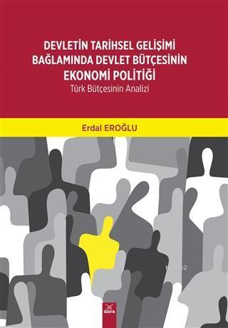 Devletin Tarihsel Gelişimi Bağlamında Devlet Bütçesinin Ekonomi Politiği; Türk Bütçesinin Analizi