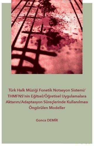 Türk Halk Müziği Fonetik Notasyon Sistemi-THMFNS'nin Eğitsel-Öğretisel Uygulamalara Aktarım; Adaptasyon Süreçlerinde Kullanılması Öngörülen Modeller