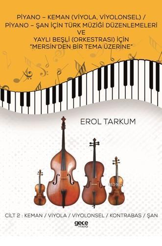Piyano-Keman (Viyola,Viyolonsel) Piyano-Şan için Türk Müziği Düzenlemeleri; ve Yaylı Beşli (Orkestrası) için Mersin'den Bir Tema Üzerine Cilt 2