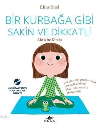 Bir Kurbağa Gibi Sakin ve Dikkatli (Ücretsiz Meditasyon ve Yoga CD'siyle birlikte); Aktivite Kitabı