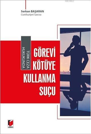 Türk Ceza Hukukunda Görevi Kötüye Kullanma Suçu