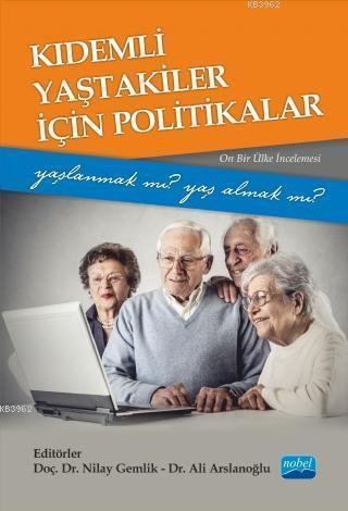 Kıdemli Yaştakiler İçin Politikalar - Yaşlanmak mı Yaş Almak mı?; (Onbir Ülke İncelemesi)