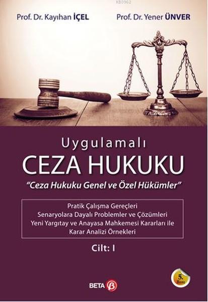 Uygulamalı Ceza Hukuku Cilt: 1; Ceza Hukuku Genel ve Özel Hükümler