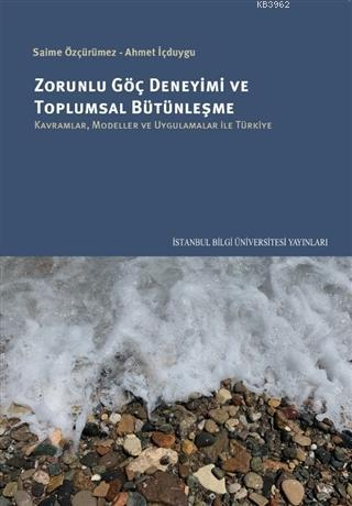 Zorunlu Göç Deneyimi ve Toplumsal Bütünleşme; Kavramlar, Modeller ve Uygulamalar İle Türkiye