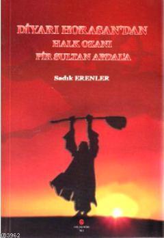 Diyarı Horasan'dan Halk Ozanı Pir Sultan Abdal'a