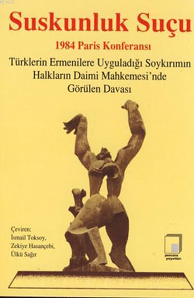 Suskunluk Suçu - 1984 Paris Konferası; (1984 Paris Konferansı - Türklerin Ermenilere Uyguladığı Soykırımın Halkların Daimi Mahkemesi'nde Gö