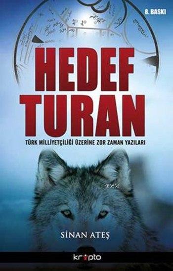 Hedef Turan; Türk Milliyetçiliği Üzerine Zor Zaman Yazıları