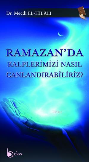 Ramazan'da Kalplerimizi Nasıl Canlandırabiliriz?