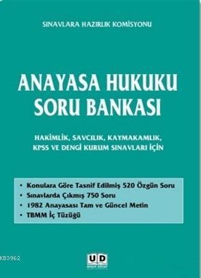 Anayasa Hukuku Soru Bankası; Hakimlik, Savcılık, Kaymakamlık, Kpss ve Dengi Kurum Sınavları İçin