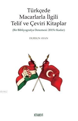 Türkçede Macarlarla İlgili Telif ve Çeviri Kitaplar; Bir Bibliyografya Denemesi: 2015'e Kadar