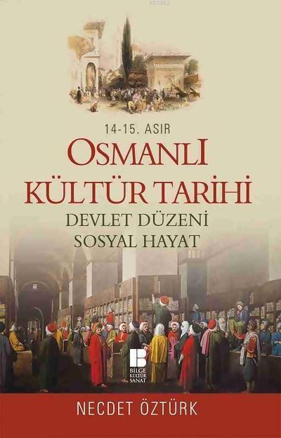 14. - 15. Asır Osmanlı Kültür Tarihi; Devlet Düzeni - Sosyal Hayat