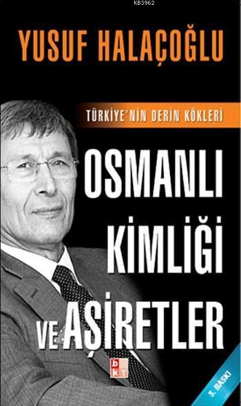 Osmanlı Kimliği ve Aşiretler; Türkiye'nin Derin Kökleri